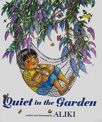 Quiet in the Garden By Aliki