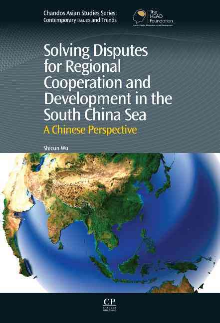 Solving Disputes for Regional Cooperation and Development in the South China Sea By Wu, Shicun
